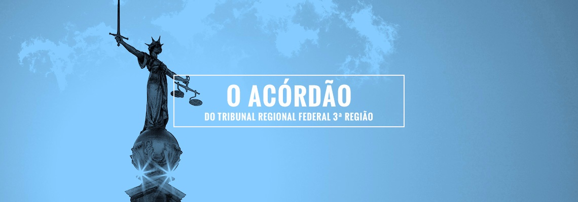 Íntegra do Acórdão do Tribunal Regional Federal 3ª Região